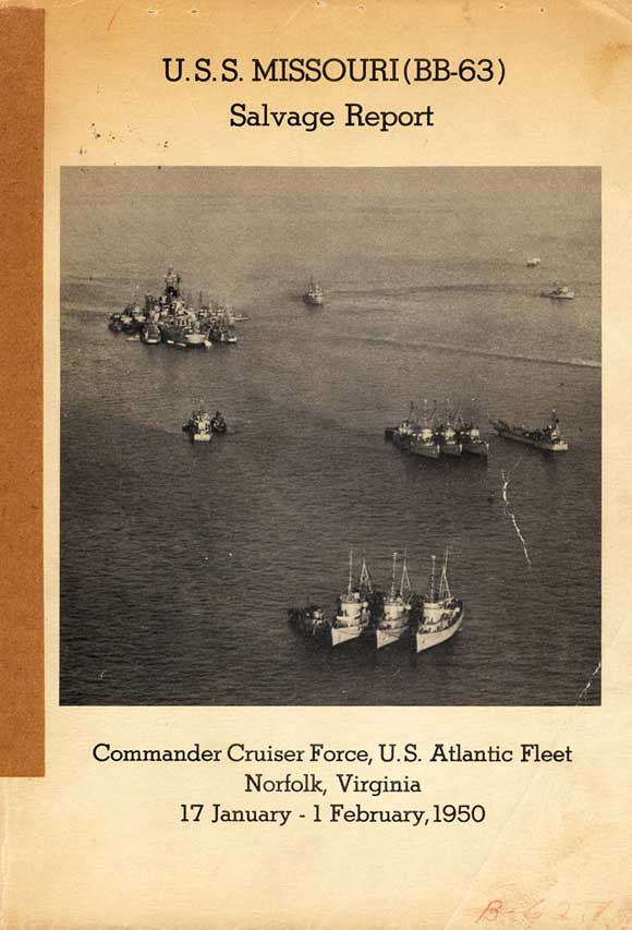 Image of the the cover. U. S. S. MISSOURI (BB-63 ) Salvage Report Commander Cruiser Force, U. S. Atlantic Fleet Norfolk, Virginia 17 January - 1 February,1950