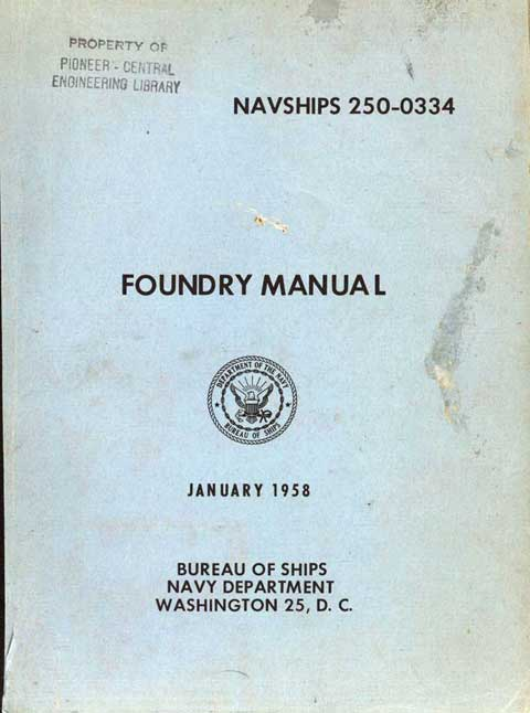 NAVSHIPS 250-0334 FOUNDRY MANUAL Department of the Navy, Bureau of Ships JANUARY 1958 BUREAU OF SHIPS NAVY DEPARTMENT WASHINGTON 25, D. C. NAVY DEPARTMENT, Bureau of Ships,  15 April 1958