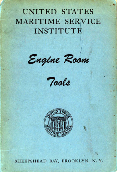 Cover art: UNITED STATES MARITIME SERVICE INSTITUTE Engine Room Tools United States Maritime Service SHEEPSHEAD BAY, BROOKLYN, N. Y.
