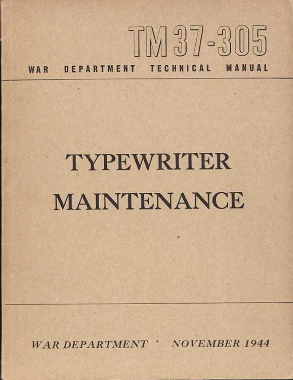 TM 37-305 WAR DEPARTMENT TECHNICAL MANUAL TYPEWRITER MAINTENANCE WAR DEPARTMENT  NOVEMBER 1944